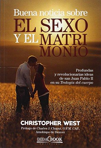 Buena noticia sobre el sexo y el matrimonio: Profundas y revolucionarias ideas de san Juan Pablo II en su Teología del cuerpo. par Christopher West