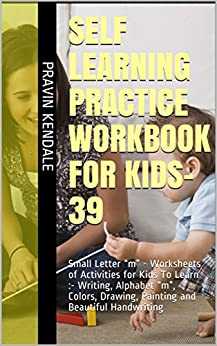 """Self Learning Practice Workbook for Kids-39: Small Letter """"m"""" - Worksheets of Activities for Kids  To Learn :- Writing, Alphabet """"m"""", Colors, Drawing, ... and Beautiful Handwriting (English Edition) de [Kendale, Pravin]"""