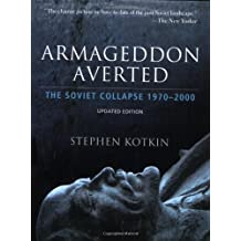 Armageddon Averted: The Soviet Collapse, 1970-2000: The Soviet Collapse Since 1970: Written by Stephen Kotkin, 2009 Edition, (2nd Edition) Publisher: OUP USA [Paperback]