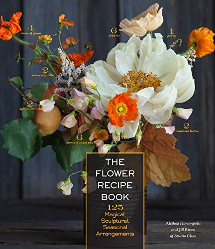 Flower Recipes: 125 Step-by-Step Arrangements for Everyday Occasions por Alethea Harampolis