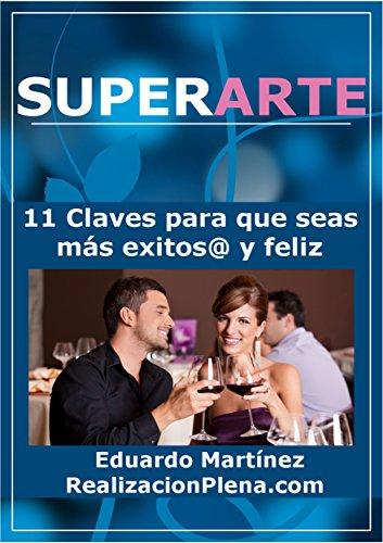 SUPERARTE: 11 Claves para que seas más exitos@ y feliz por Eduardo Martínez