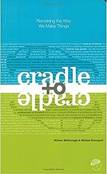 Cradle to Cradle: Remaking the Way We Make Things par [McDonough, William, Braungart, Michael]