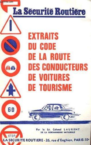 LA SECURITE RUTIERE : EXTRAITS DU CODE DE LA ROUTE DES CONDUCTEURS DE VOITURES DE TOURISME.