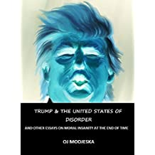 Trump and the United States of Disorder: and Other Essays on Moral Insanity at the End of Time (English Edition)