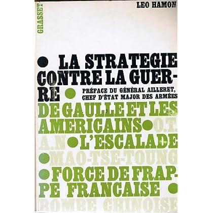 Léo Hamon. La Stratégie contre la guerre : . Préface du général Charles Ailleret
