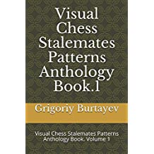 Visual Chess Stalemates Patterns Anthology Book.1: Visual Chess Stalemates Patterns Anthology Book. Volume 1