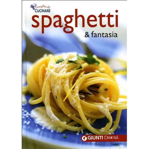 Spaghetti & Fantasia. Ediz. Illustrata