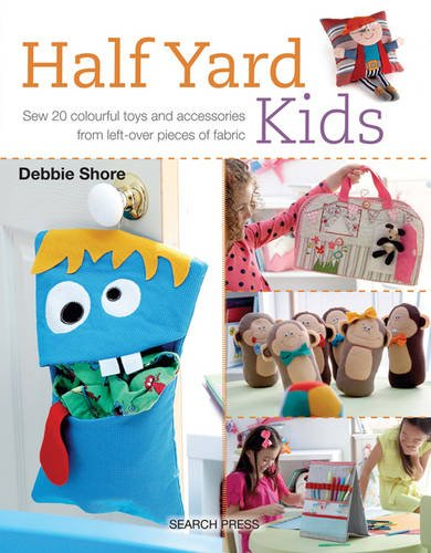 Half Yard Kids: Sew 20 Colourful Toys and Accessories from Left-Over Pieces of Fabric