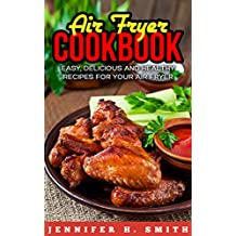 Air Fryer Cookbook: Easy, Delicious and Healthy Recipes for Your Air Fryer (English Edition)