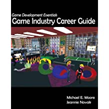 Game Development Essentials: Game Industry Career Guide by Michael E. Moore (2009-10-01)