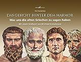 Das Gesicht hinter dem Marmor - Was uns die alten Griechen zu sagen haben: Mit einem Grußwort von Winfried Kretschmann