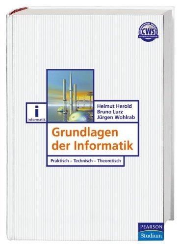 Grundlagen der Informatik: Praktisch - Technisch - Theoretisch (Pearson Studium - IT) by Helmut Herold (2006-06-01)