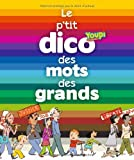 Le p'tit dico des mots des grands: Written by Bertrand Fichou, 2012 Edition, Publisher: Bayard Jeunesse [Hardcover]
