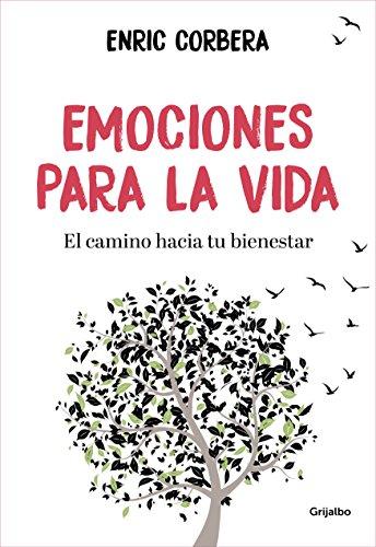 Emociones para la vida: El camino hacia tu bienestar por Enric Corbera