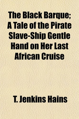 The Black Barque; A Tale of the Pirate Slave-Ship Gentle Hand on Her Last African Cruise