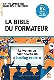 La bible du formateur : Le tout-en-un pour devenir un learning expert