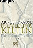 Die Welt der Kelten: Geschichte und Mythos eines rätselhaften Volkes - Arnulf Krause