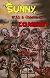 Sunny, with a Chance of Zombies by Chris Bauer (2015-06-17)