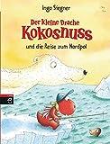 Der kleine Drache Kokosnuss und die Reise zum Nordpol (Die Abenteuer des kleinen Drachen Kokosnuss, Band 22) - Ingo Siegner