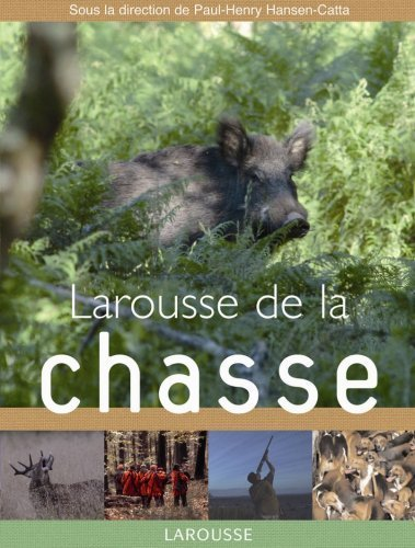 Larousse de la chasse de Paul-Henry Hansen-Catta (20 aot 2007) Reli