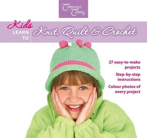 Kids Learn to Knit, Quilt & Crochet: 27 easy-to-make projects (Company's Coming Crafts) por DRG