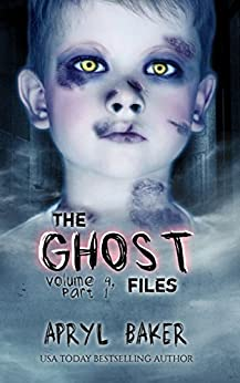The Ghost Files 4: Part 1 by [Baker, Apryl]
