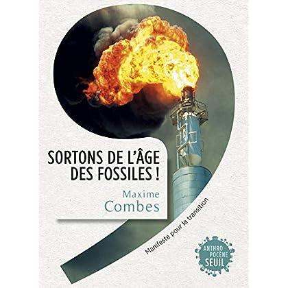 Sortons de l'âge des fossiles !. Manifeste pour la transition (ANTHROPOCENE)