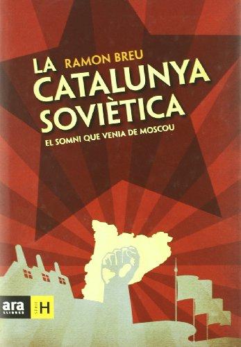 La Catalunya soviètica: el somni que venia de Moscou (Sèrie H) por Ramon Breu Pañella