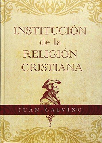 Institucion de la Religion Cristiana por Juan Calvino