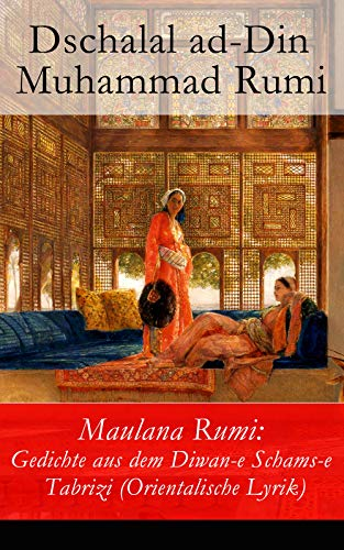 Maulana Rumi: Gedichte aus dem Diwan-e Schams-e Tabrizi (Orientalische Lyrik): Deutsche Ausgabe