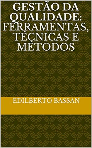 Gestão da Qualidade: Ferramentas, Técnicas e Métodos (Portuguese Edition)