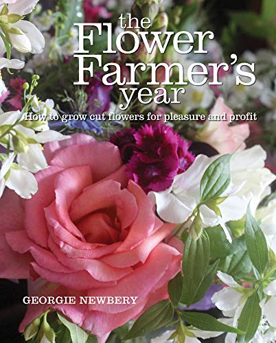The Flower Farmer's Year: How to Grow Cut Flowers for Pleasure and Profit -