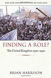 Finding a Role?: The United Kingdom 1970-1990 (New Oxford History of England)