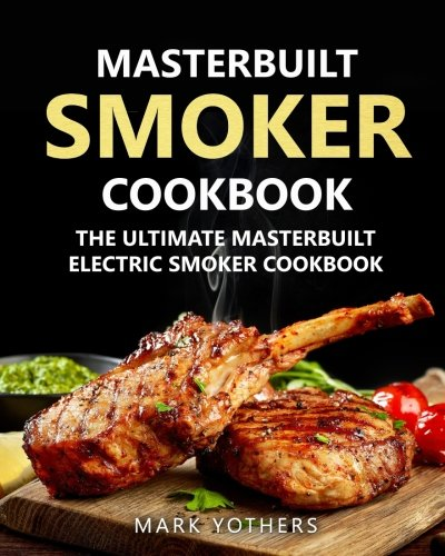 Free download masterbuilt smoker cookbook the ultimate masterbuilt free download masterbuilt smoker cookbook the ultimate masterbuilt electric smoker cookbook simple and delicious electric smoker recipes for your whole forumfinder Image collections