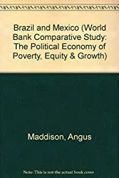 The Political Economy of Poverty, Equity, and Growth: Brazil and Mexico (World Bank Comparative Study) by Angus Maddison (1992-11-19)