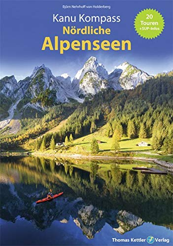 Kanu Kompass Nördliche Alpenseen: 20 ausführliche Kanutouren + SUP - Das Reisehandbuch zum Kanuwandern