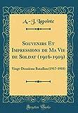 souvenirs et impressions de ma vie de soldat 1916 1919 vingt deuxi?me bataillon 1917 1918 classic reprint