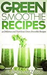 Green Smoothie Recipes: 21 Delicious and Nutritious Green Smoothie Recipes (21 Day Smoothie Detox - 21 Green Smoothie Drinks to Detox, Cleanse, and Calm)