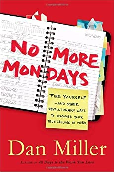 No More Dreaded Mondays: Ignite Your Passion - and Other Revolutionary Ways to Discover Your True Calling at Work de [Miller, Dan]