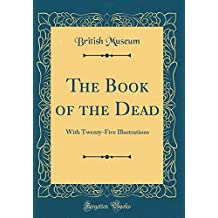 The Book of the Dead: With Twenty-Five Illustrations (Classic Reprint)