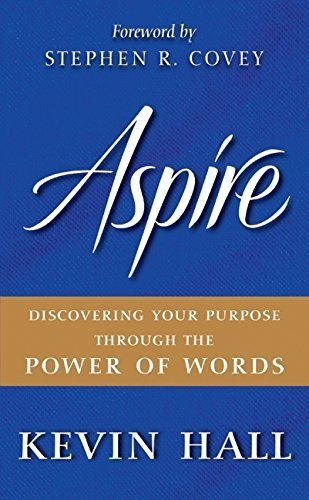 Aspire: Discovering Your Purpose Through the Power of Words by Kevin Hall (2010-01-05)