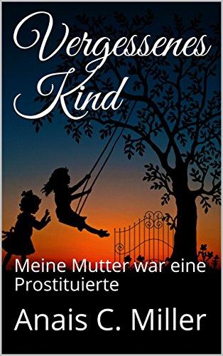 Vergessenes Kind: Meine Mutter war eine Prostituierte (German Edition)