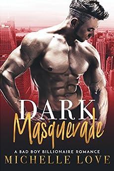 Dark Masquerade: A Bad Boy Billionaire Romance by [Love, Michelle]
