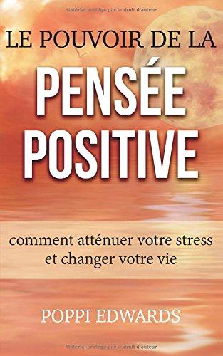Le pouvoir de la pensée positive: comment atténuer votre stress et changer votre vie par Poppi Edwards