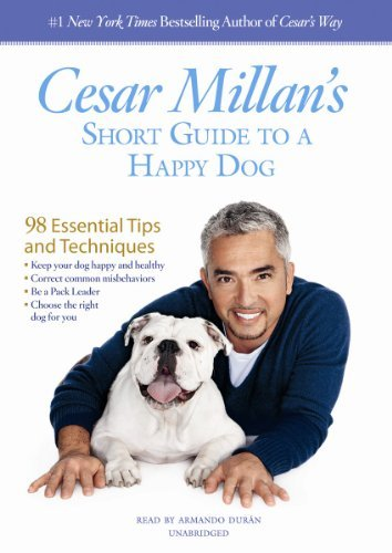 Cesar Millan's Short Guide to a Happy Dog: 98 Essential Tips and Techniques: Written by Cesar Millan, 2013 Edition, (5 Una) Publisher: Blackstone Audiobooks [Audio CD]