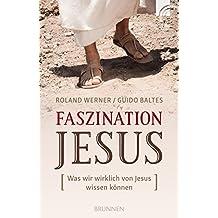 Faszination Jesus: Was wir wirklich von Jesus wissen können