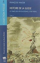 Histoire de la Suisse T3. le Temps des Révolutions (1750-1830)