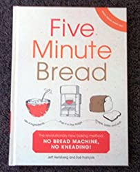 Five Minute Bread — the Revolutionary New Baking Method: No Bread Machine, No Kneading!