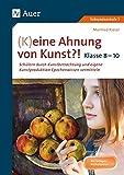 (K)eine Ahnung von Kunst 8-10: Schülern durch Kunstbetrachtung und eigene Kunst- produktion Epochenwissen vermitteln Klasse 8-10