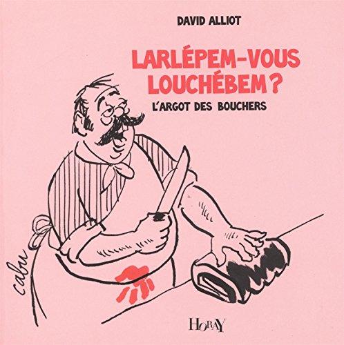 Larlépem-vous louchébem ? : L'argot des bouchers par David Alliot